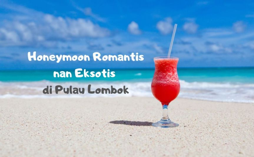 Honeymoon Romantis nan Eksotis di Pulau Lombok